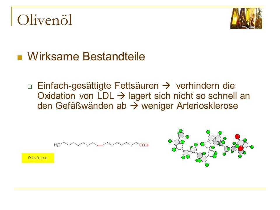 Olivenöl Wirksame Bestandteile Einfach-gesättigte Fettsäuren verhindern die Oxidation von LDL lagert sich nicht so schnell an den Gefäßwänden ab weniger Arteriosklerose