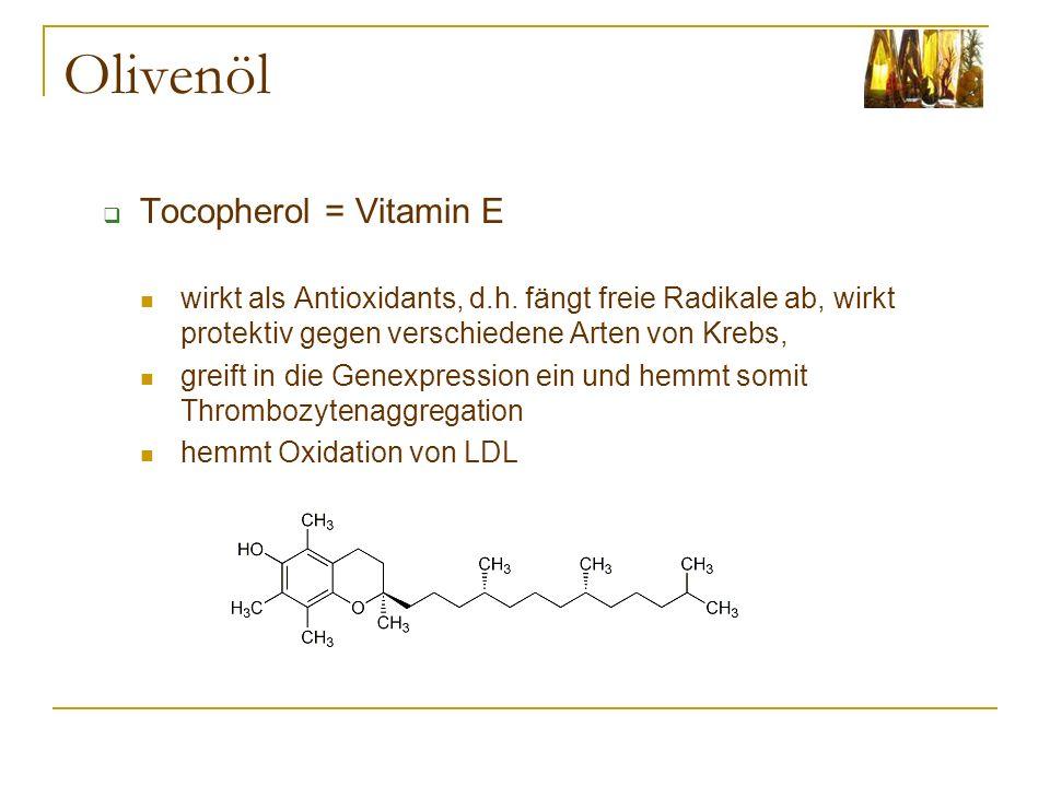 Olivenöl Tocopherol = Vitamin E wirkt als Antioxidants, d.h. fängt freie Radikale ab, wirkt protektiv gegen verschiedene Arten von Krebs, greift in di