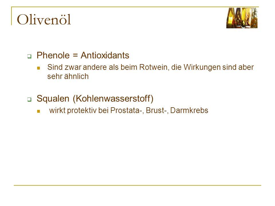 Olivenöl Phenole = Antioxidants Sind zwar andere als beim Rotwein, die Wirkungen sind aber sehr ähnlich Squalen (Kohlenwasserstoff) wirkt protektiv be