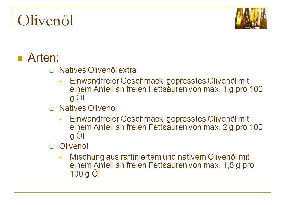 Olivenöl Arten: Natives Olivenöl extra Einwandfreier Geschmack, gepresstes Olivenöl mit einem Anteil an freien Fettsäuren von max. 1 g pro 100 g Öl Na
