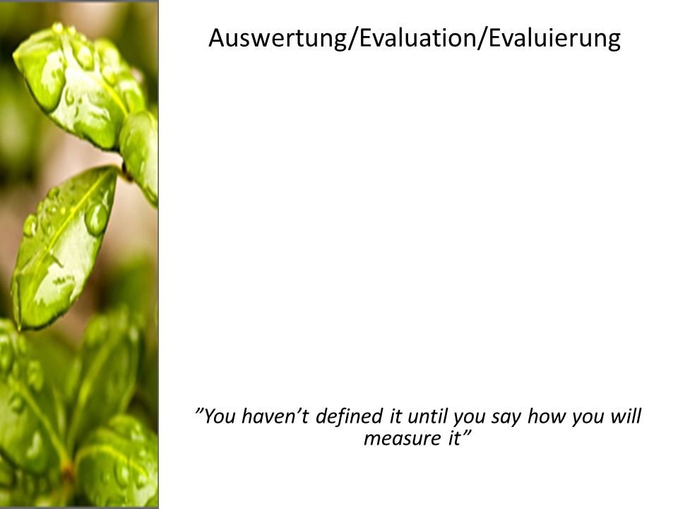 Auswertung/Evaluation/Evaluierung You havent defined it until you say how you will measure it