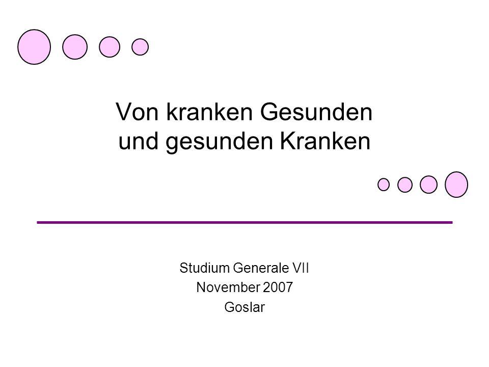 Von kranken Gesunden und gesunden Kranken Studium Generale VII November 2007 Goslar