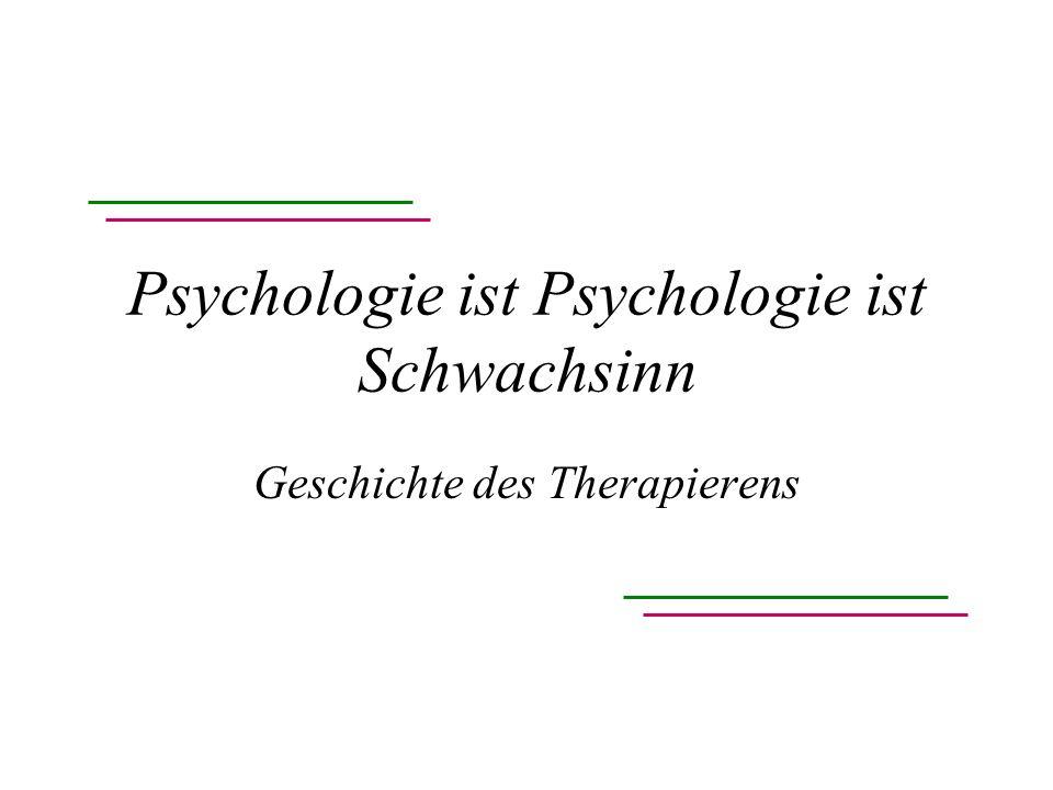 Psychologie ist Psychologie ist Schwachsinn Geschichte des Therapierens