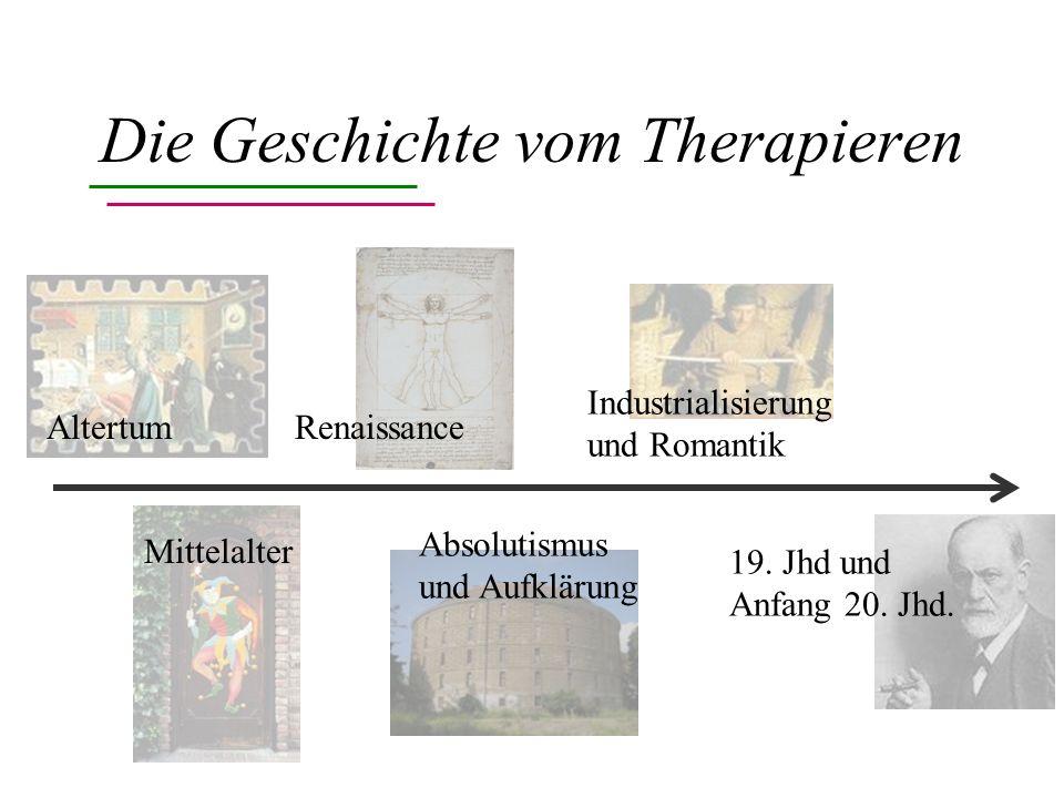 Die Geschichte vom Therapieren Altertum Mittelalter Absolutismus und Aufklärung Renaissance Industrialisierung und Romantik 19.