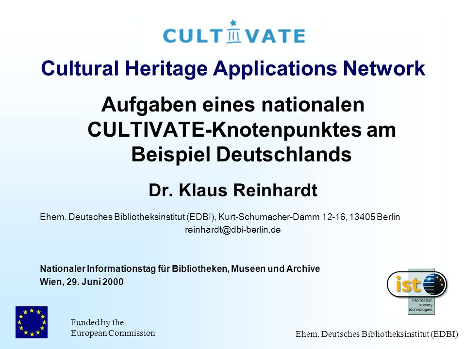 Funded by the European Commission Ehem. Deutsches Bibliotheksinstitut (EDBI) Cultural Heritage Applications Network Aufgaben eines nationalen CULTIVAT