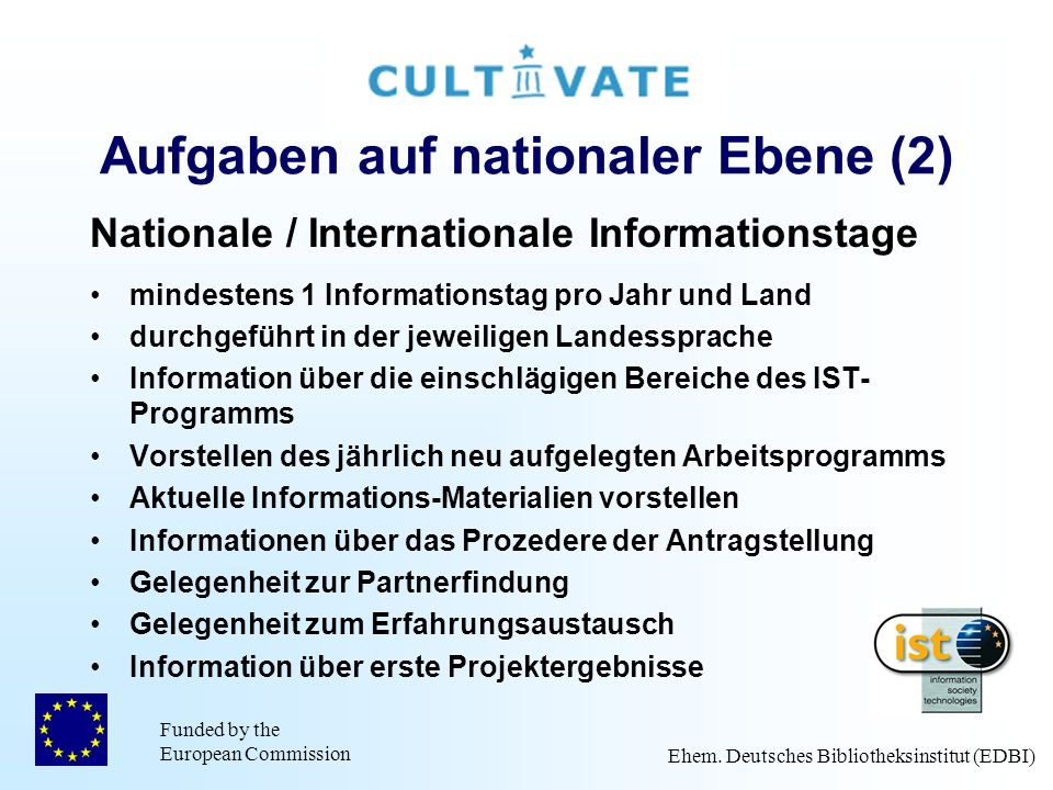 Funded by the European Commission Ehem. Deutsches Bibliotheksinstitut (EDBI) Aufgaben auf nationaler Ebene (2) Nationale / Internationale Informations
