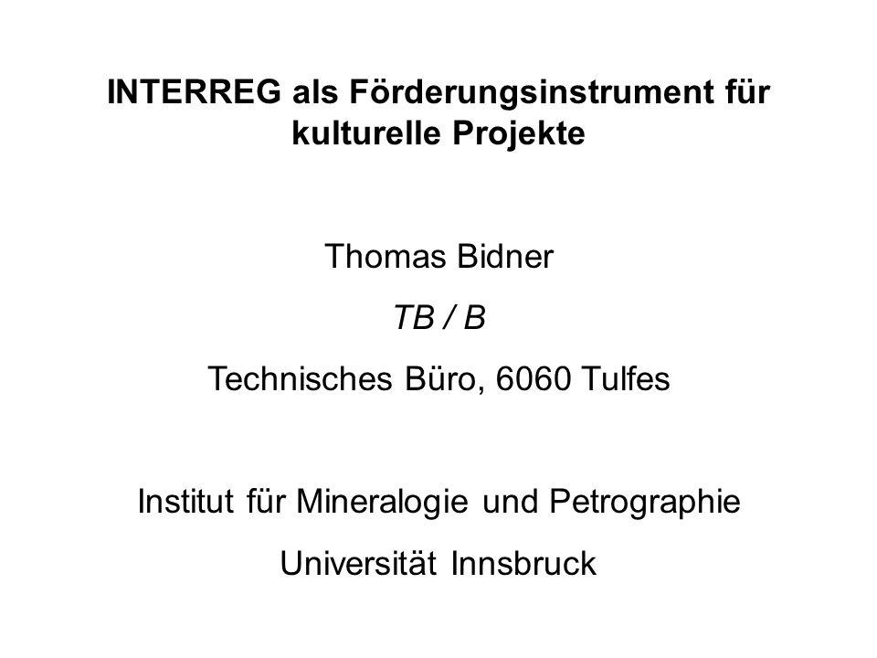 INTERREG als Förderungsinstrument für kulturelle Projekte Thomas Bidner TB / B Technisches Büro, 6060 Tulfes Institut für Mineralogie und Petrographie