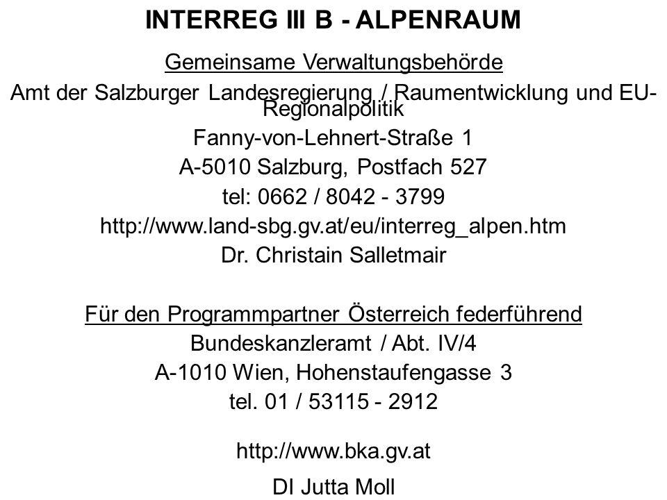 INTERREG III B - ALPENRAUM Gemeinsame Verwaltungsbehörde Amt der Salzburger Landesregierung / Raumentwicklung und EU- Regionalpolitik Fanny-von-Lehner