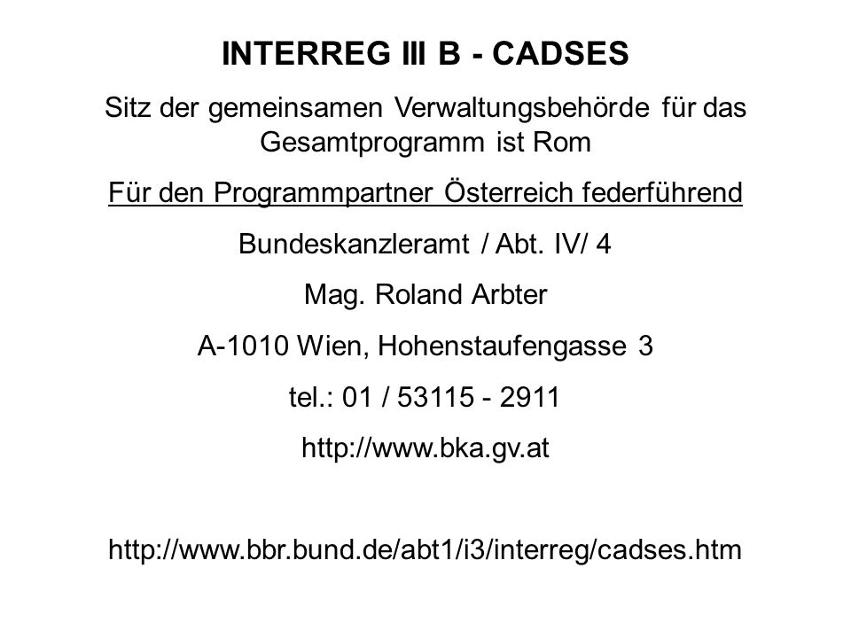 INTERREG III B - CADSES Sitz der gemeinsamen Verwaltungsbehörde für das Gesamtprogramm ist Rom Für den Programmpartner Österreich federführend Bundesk