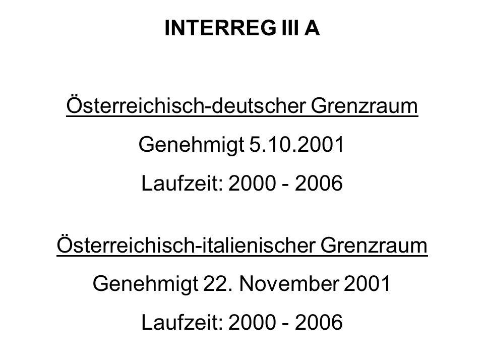 INTERREG III A Österreichisch-deutscher Grenzraum Genehmigt 5.10.2001 Laufzeit: 2000 - 2006 Österreichisch-italienischer Grenzraum Genehmigt 22. Novem