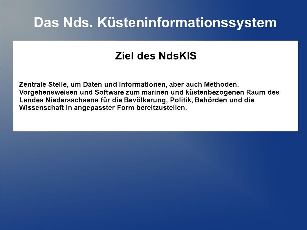 Das Nds. Küsteninformationssystem Ziel des NdsKIS Zentrale Stelle, um Daten und Informationen, aber auch Methoden, Vorgehensweisen und Software zum ma