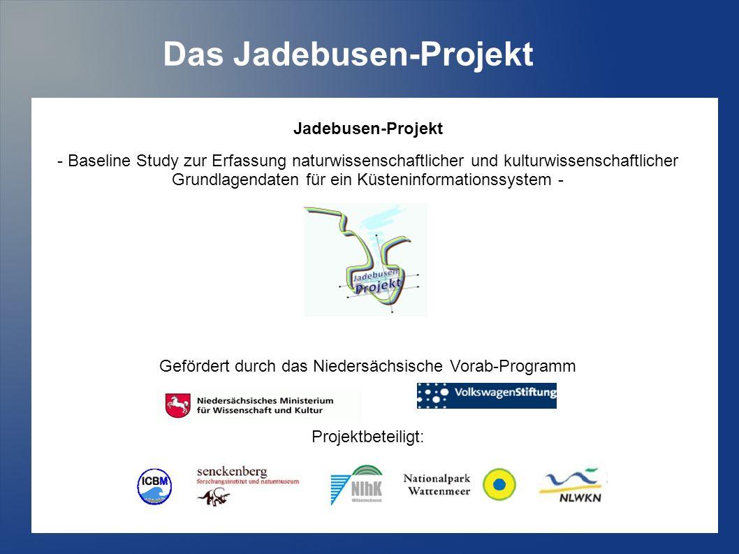 Das Jadebusen-Projekt Jadebusen-Projekt - Baseline Study zur Erfassung naturwissenschaftlicher und kulturwissenschaftlicher Grundlagendaten für ein Küsteninformationssystem - Gefördert durch das Niedersächsische Vorab-Programm Projektbeteiligt: