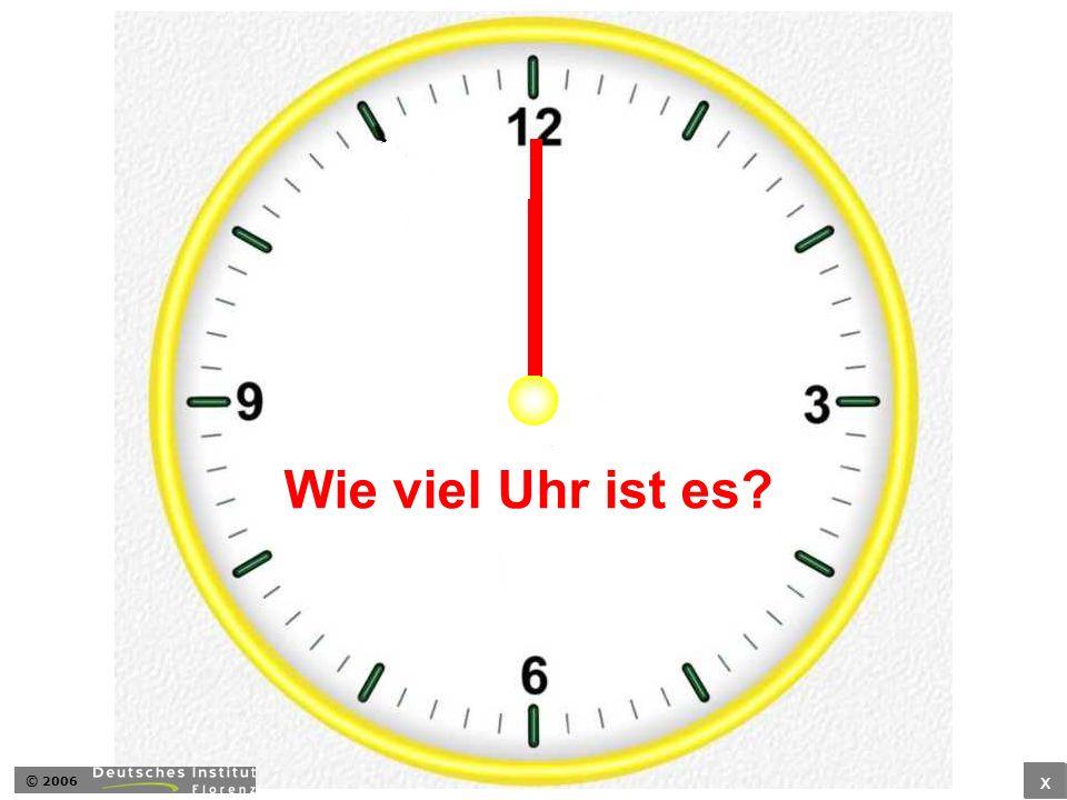 Wie viel Uhr ist es? x © 2006