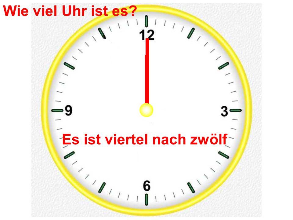 Es ist viertel nach zwölf Wie viel Uhr ist es?