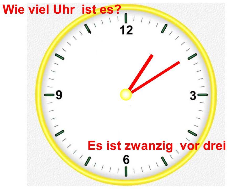 Es ist zwanzig vor drei Wie viel Uhr ist es?