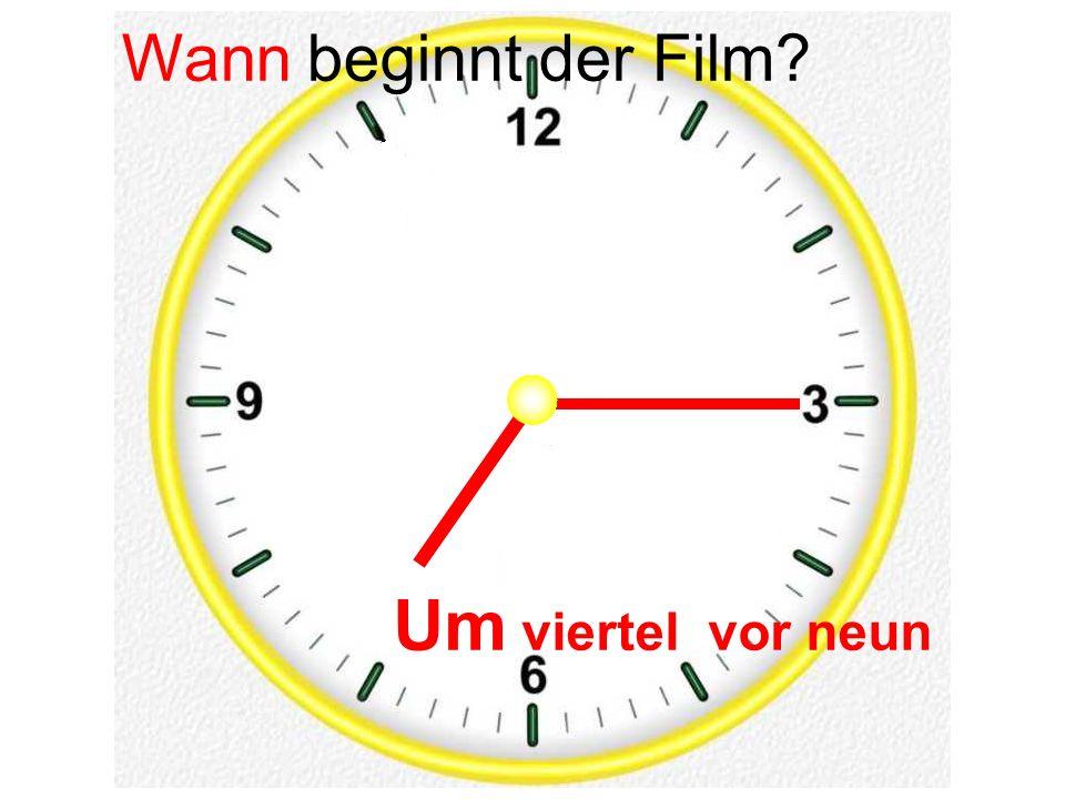 Um viertel vor neun Wann beginnt der Film?