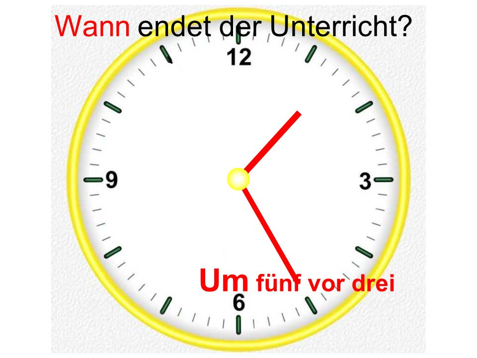 Um fünf vor drei Wann endet der Unterricht?