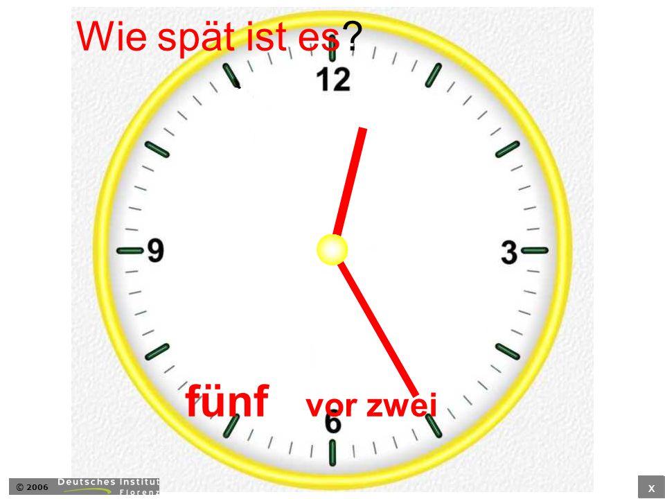 fünf vor zwei Wie spät ist es? x © 2006