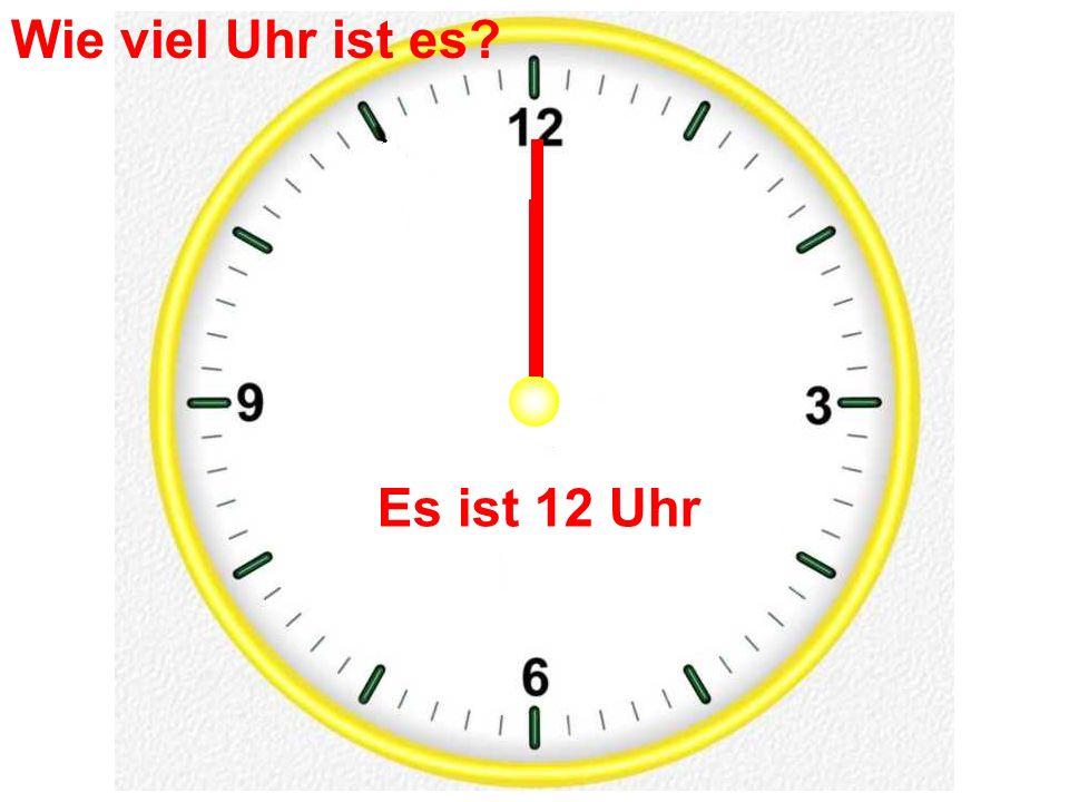 Es ist 12 Uhr Wie viel Uhr ist es?