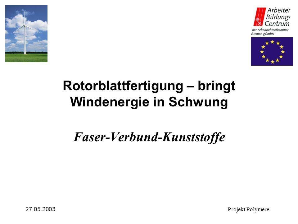 27.05.2003Projekt Polymere Rotorblattfertigung – bringt Windenergie in Schwung Faser-Verbund-Kunststoffe