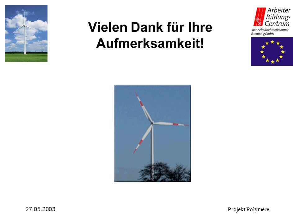 27.05.2003Projekt Polymere Vielen Dank für Ihre Aufmerksamkeit!