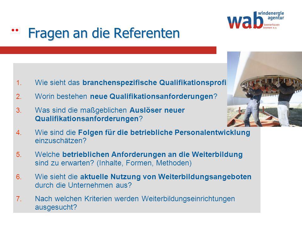 Fragen an die Referenten 1. Wie sieht das branchenspezifische Qualifikationsprofil aus? 2. Worin bestehen neue Qualifikationsanforderungen? 3. Was sin