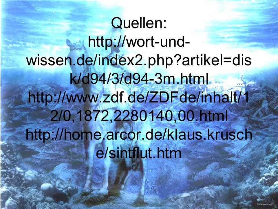 Quellen: http://wort-und- wissen.de/index2.php?artikel=dis k/d94/3/d94-3m.html http://www.zdf.de/ZDFde/inhalt/1 2/0,1872,2280140,00.html http://home.a