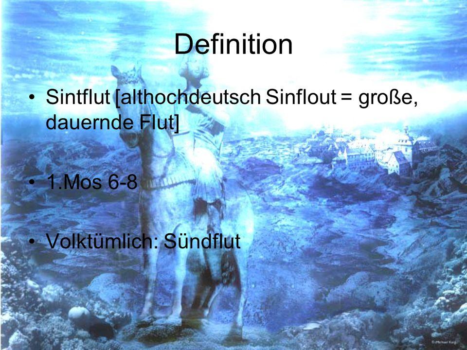 Definition Sintflut [althochdeutsch Sinflout = große, dauernde Flut] 1.Mos 6-8 Volktümlich: Sündflut