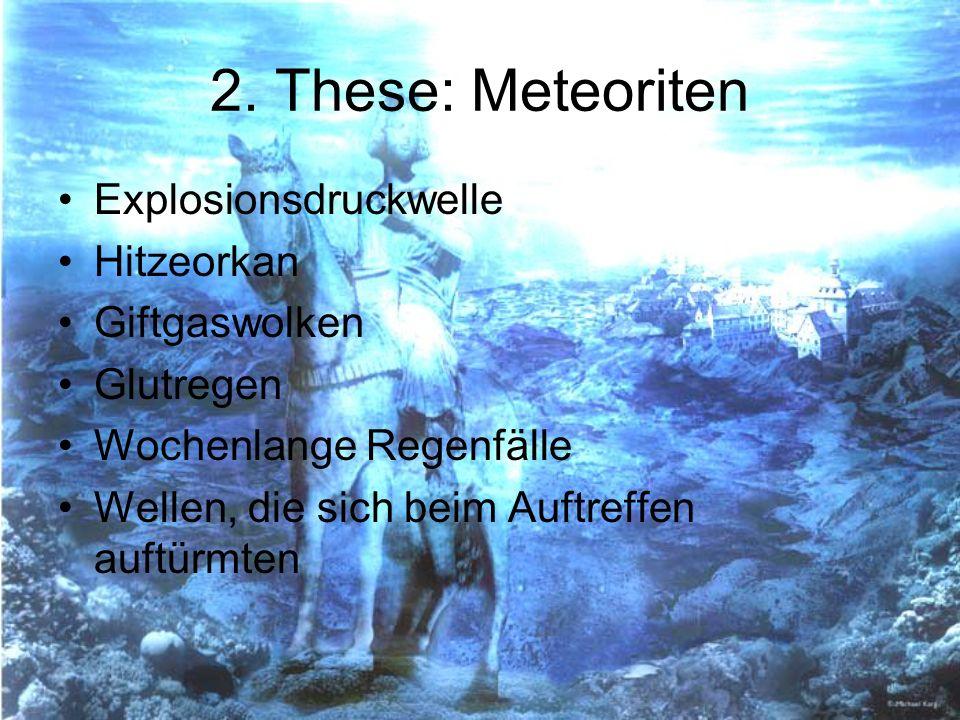 2. These: Meteoriten Explosionsdruckwelle Hitzeorkan Giftgaswolken Glutregen Wochenlange Regenfälle Wellen, die sich beim Auftreffen auftürmten