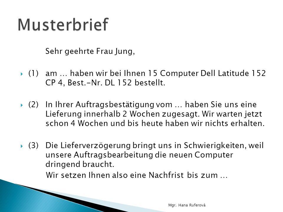 Sehr geehrte Frau Jung, (1)am … haben wir bei Ihnen 15 Computer Dell Latitude 152 CP 4, Best.-Nr. DL 152 bestellt. (2)In Ihrer Auftragsbestätigung vom