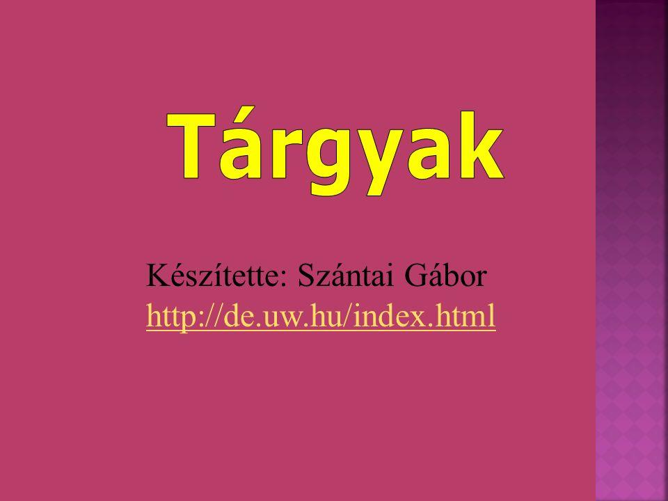 Készítette: Szántai Gábor http://de.uw.hu/index.html http://de.uw.hu/index.html