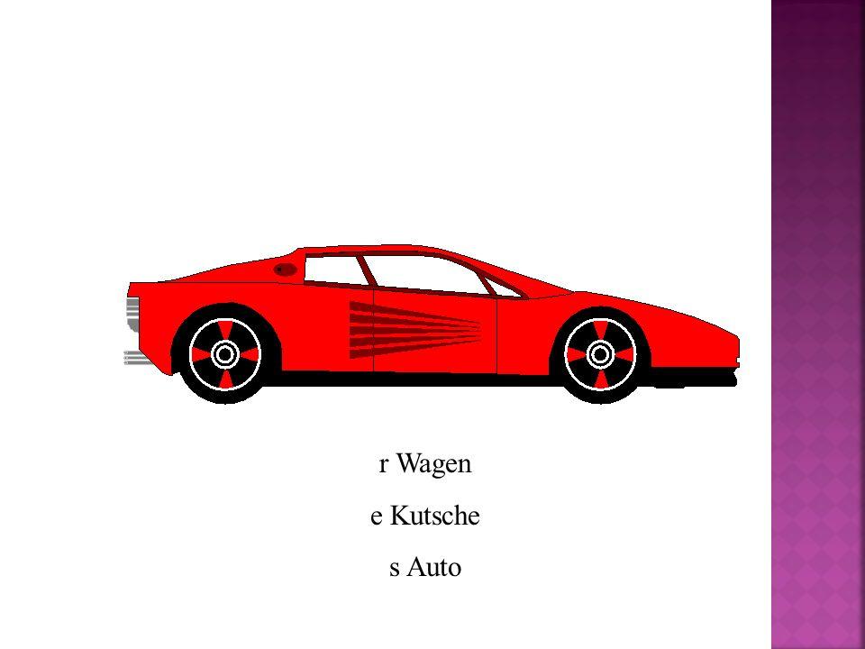 r Wagen e Kutsche s Auto