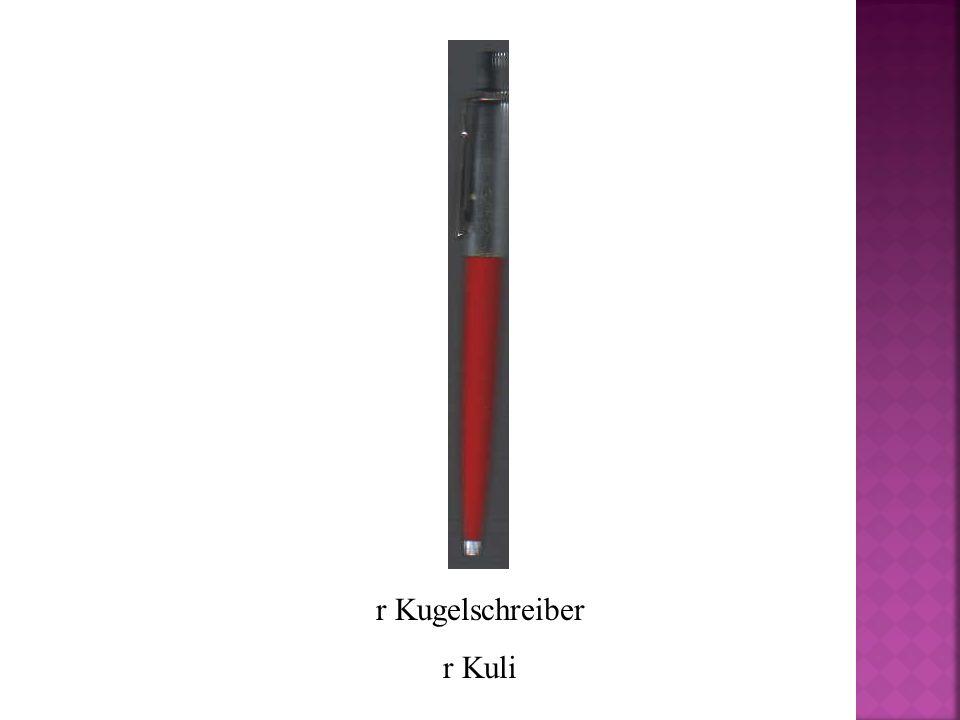 r Kugelschreiber r Kuli