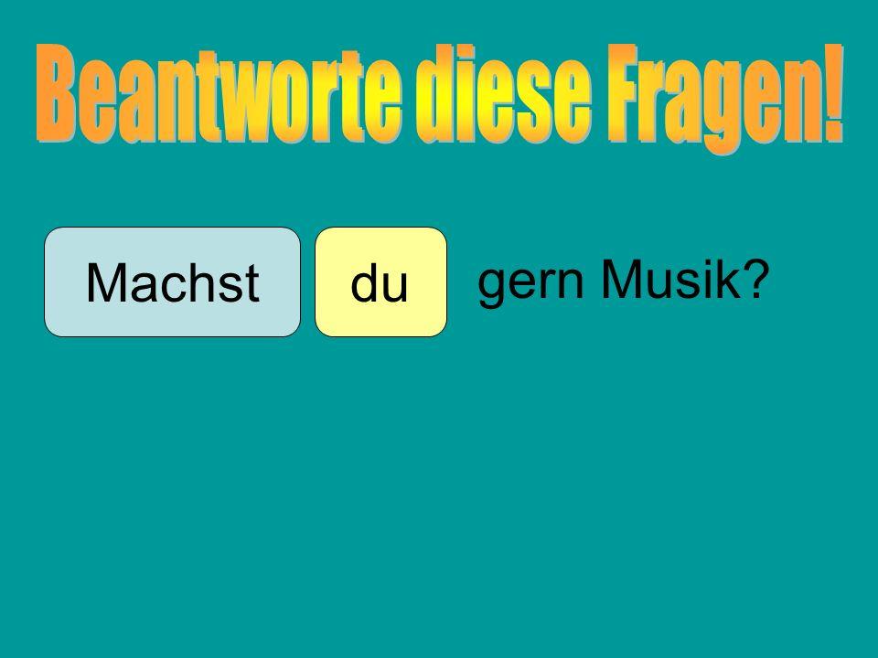 duMachst gern Musik?