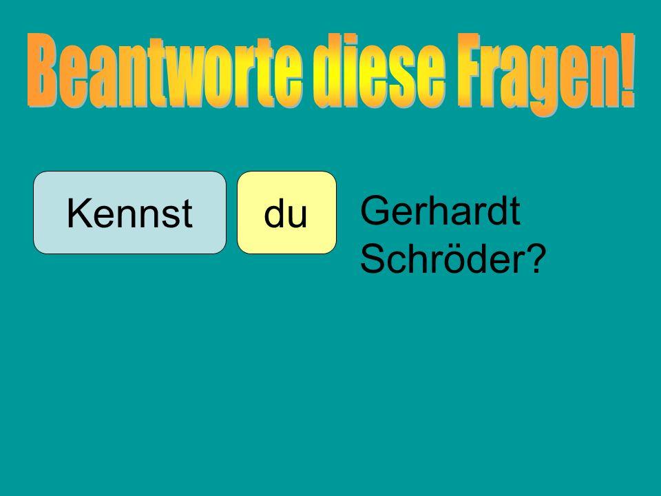 duKennst Gerhardt Schröder?