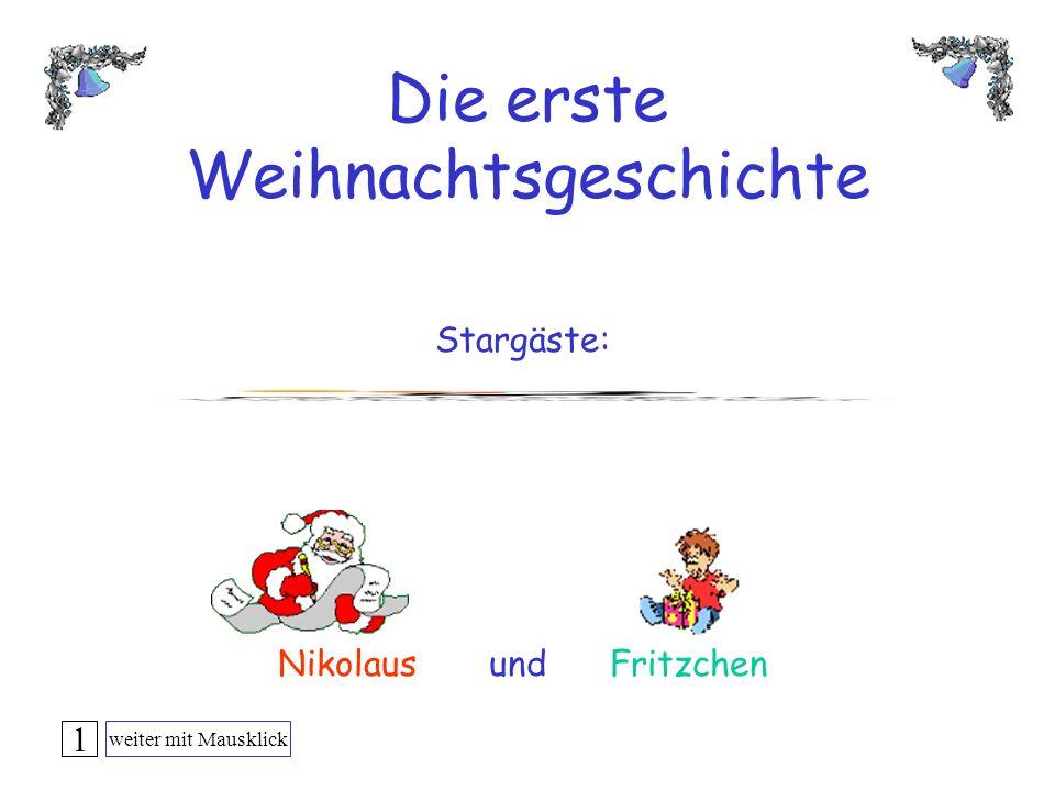 Die erste Weihnachtsgeschichte Stargäste: Nikolaus und Fritzchen 1 weiter mit Mausklick