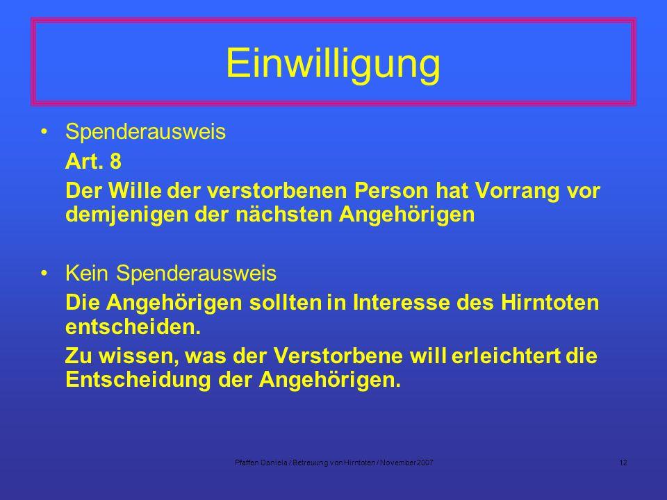 Pfaffen Daniela / Betreuung von Hirntoten / November 200712 Einwilligung Spenderausweis Art. 8 Der Wille der verstorbenen Person hat Vorrang vor demje