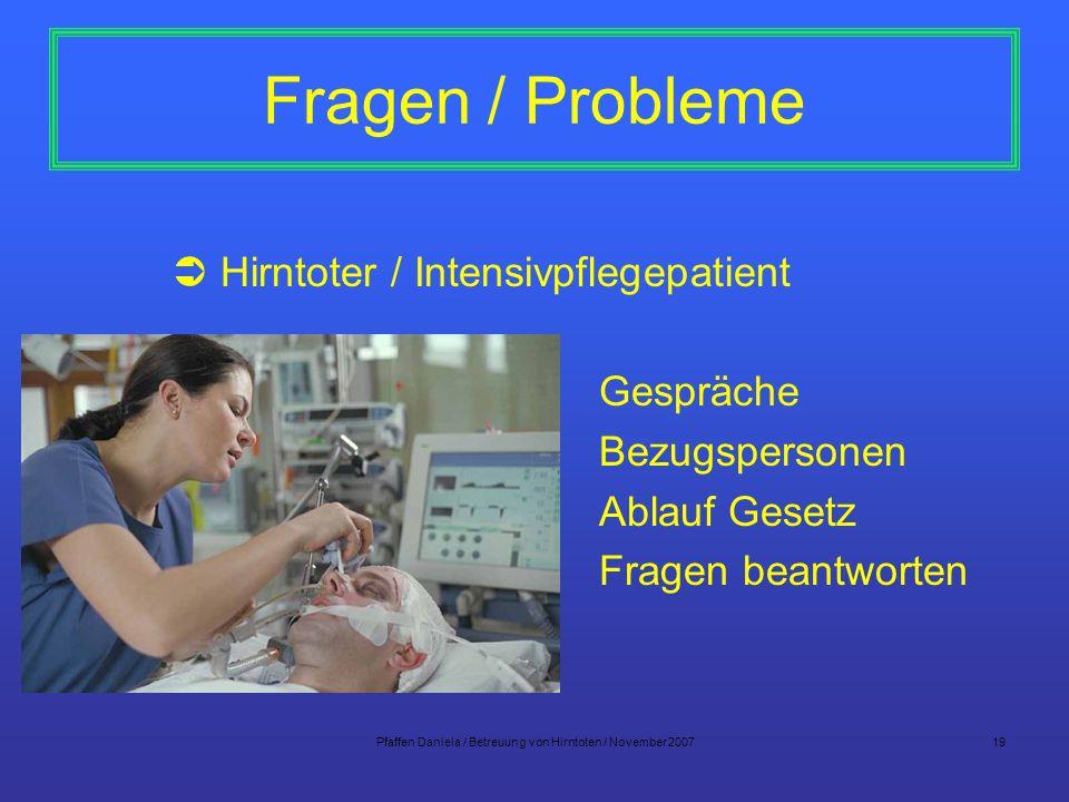 Pfaffen Daniela / Betreuung von Hirntoten / November 200719 Fragen / Probleme Hirntoter / Intensivpflegepatient Gespräche Bezugspersonen Ablauf Gesetz