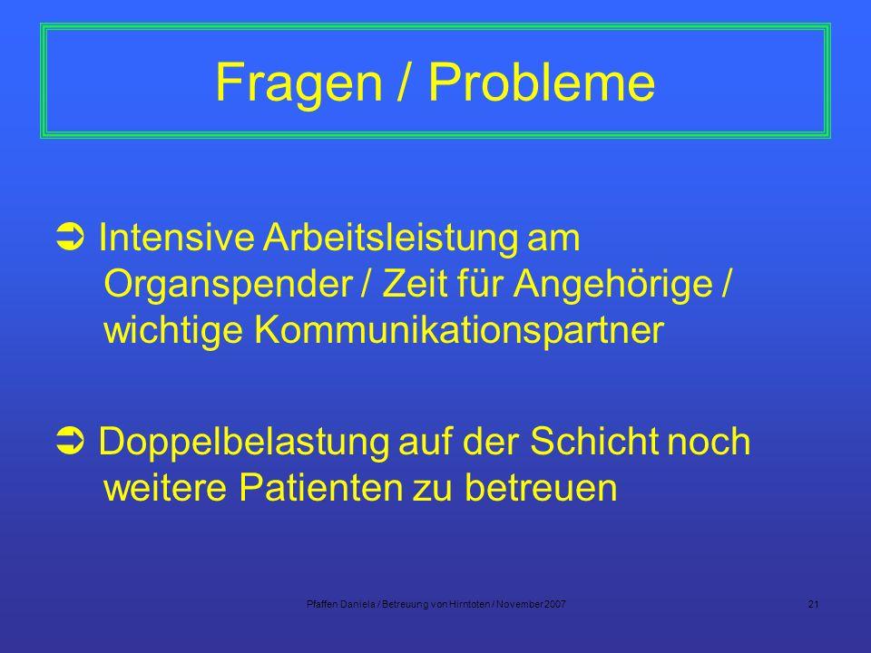 Pfaffen Daniela / Betreuung von Hirntoten / November 200721 Fragen / Probleme Intensive Arbeitsleistung am Organspender / Zeit für Angehörige / wichti
