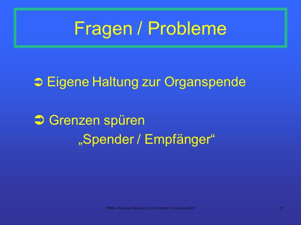 Pfaffen Daniela / Betreuung von Hirntoten / November 200722 Fragen / Probleme Eigene Haltung zur Organspende Grenzen spüren Spender / Empfänger