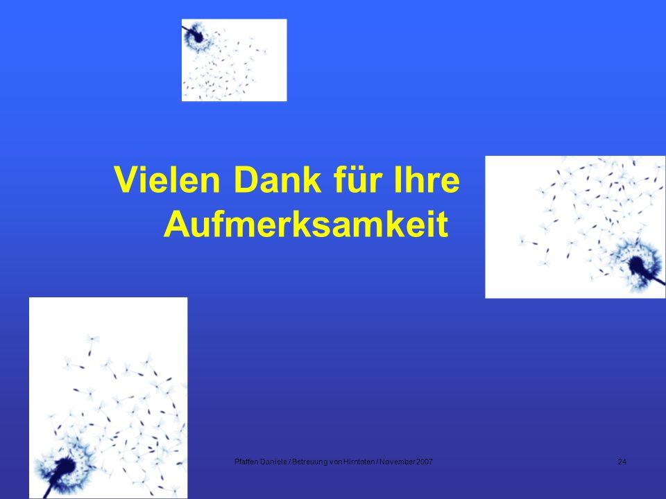 Pfaffen Daniela / Betreuung von Hirntoten / November 200724 Vielen Dank für Ihre Aufmerksamkeit