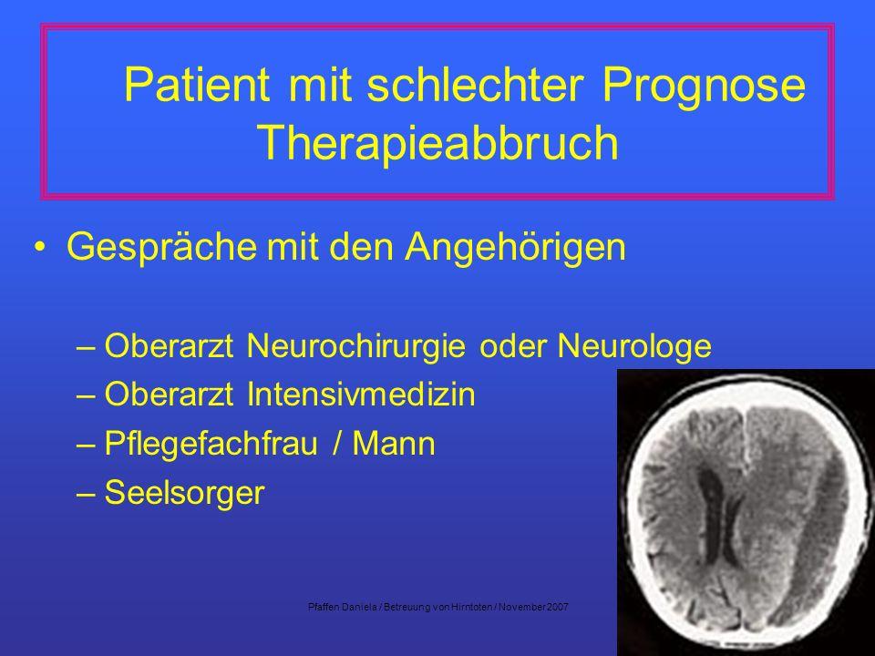 8 Patient mit schlechter Prognose Therapieabbruch Gespräche mit den Angehörigen –Oberarzt Neurochirurgie oder Neurologe –Oberarzt Intensivmedizin –Pfl
