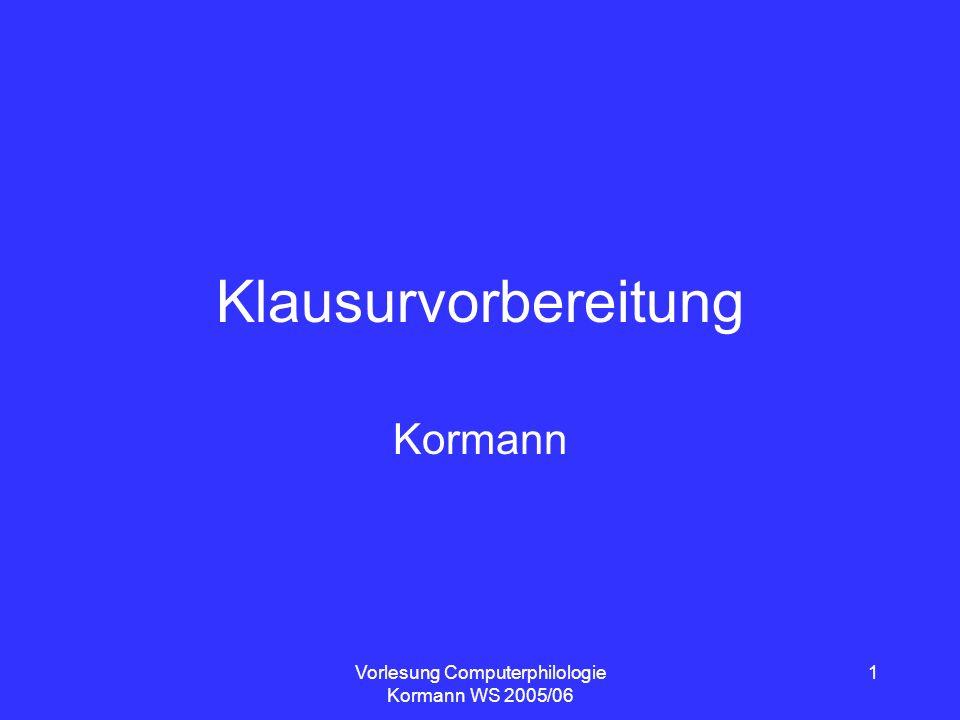 Vorlesung Computerphilologie Kormann WS 2005/06 1 Klausurvorbereitung Kormann