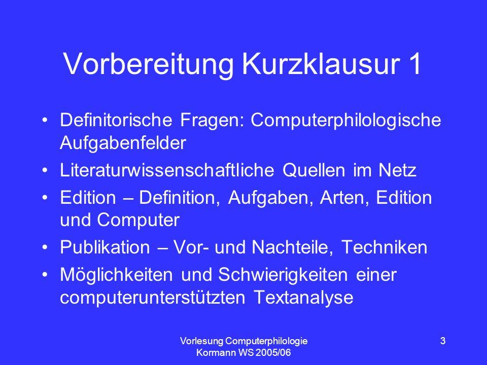 Vorlesung Computerphilologie Kormann WS 2005/06 3 Vorbereitung Kurzklausur 1 Definitorische Fragen: Computerphilologische Aufgabenfelder Literaturwiss