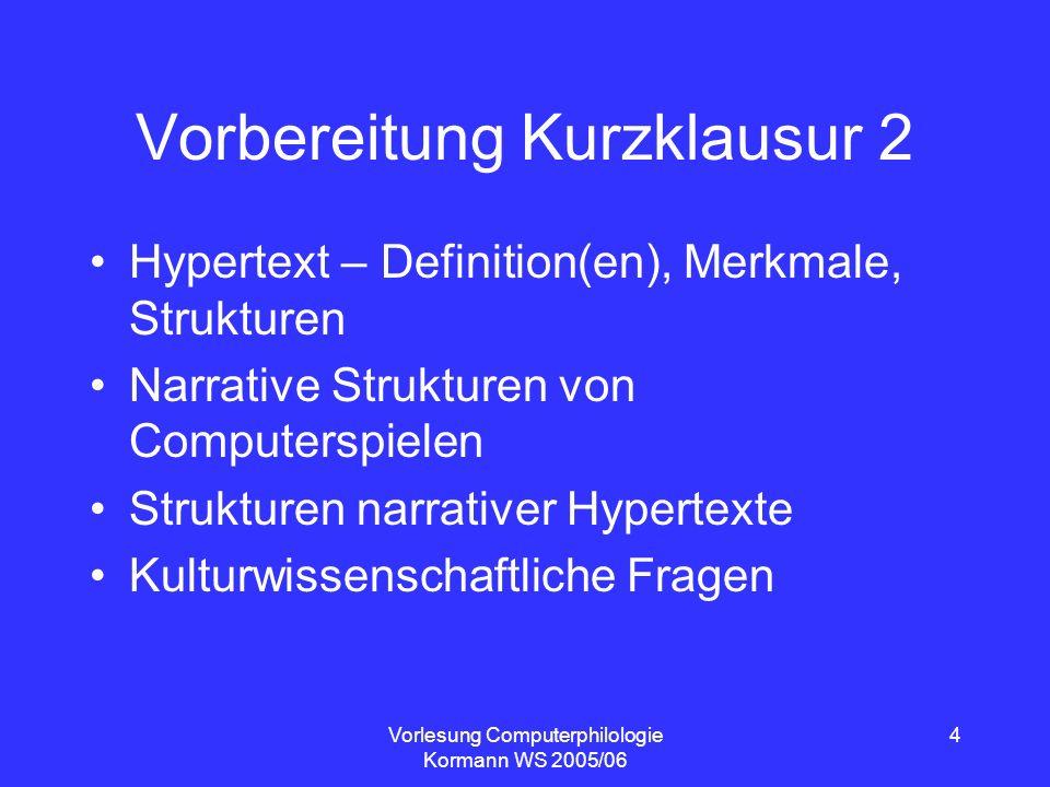 Vorlesung Computerphilologie Kormann WS 2005/06 4 Vorbereitung Kurzklausur 2 Hypertext – Definition(en), Merkmale, Strukturen Narrative Strukturen von