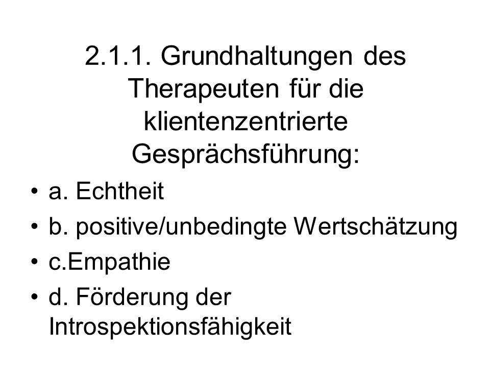 2.1.1. Grundhaltungen des Therapeuten für die klientenzentrierte Gesprächsführung: a. Echtheit b. positive/unbedingte Wertschätzung c.Empathie d. Förd