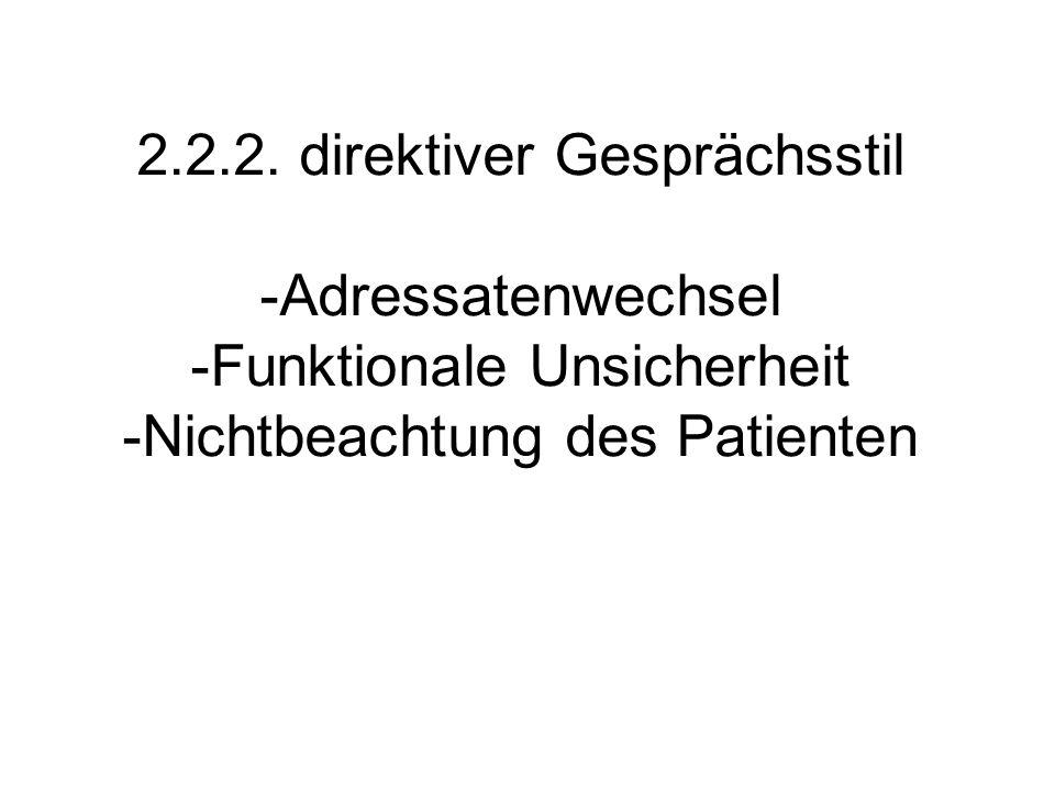 2.2.2. direktiver Gesprächsstil -Adressatenwechsel -Funktionale Unsicherheit -Nichtbeachtung des Patienten