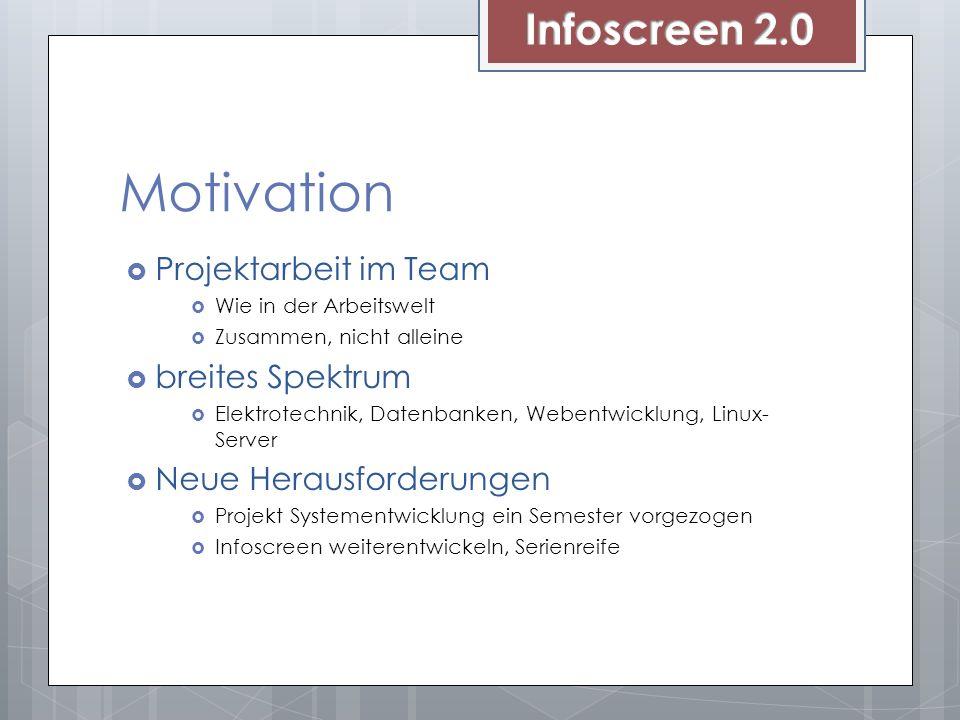 Motivation Projektarbeit im Team Wie in der Arbeitswelt Zusammen, nicht alleine breites Spektrum Elektrotechnik, Datenbanken, Webentwicklung, Linux- S