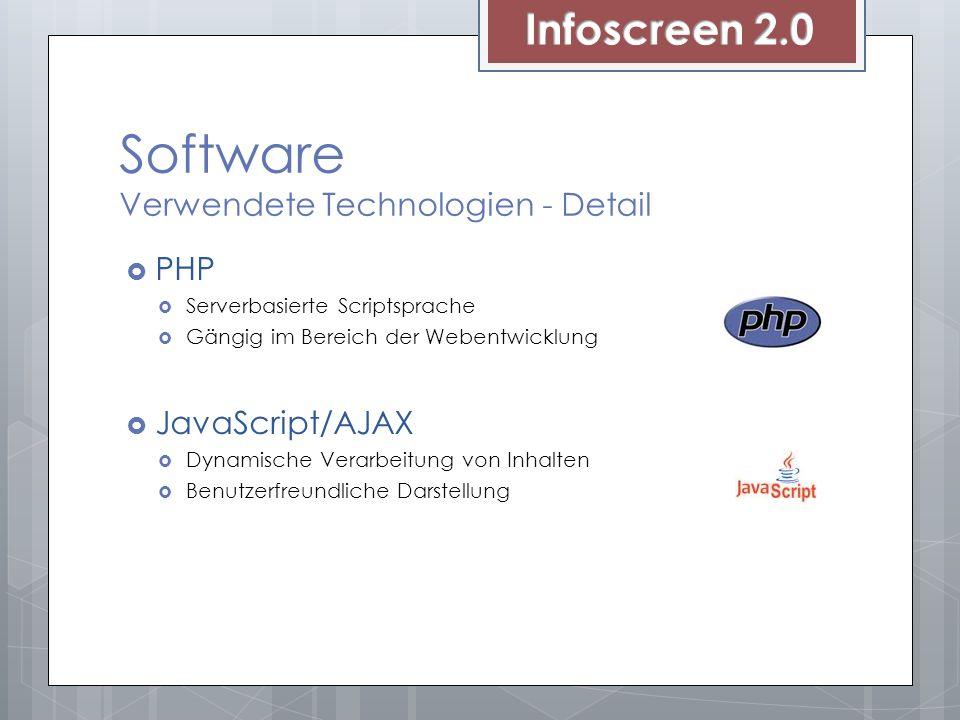 Software Verwendete Technologien - Detail PHP Serverbasierte Scriptsprache Gängig im Bereich der Webentwicklung JavaScript/AJAX Dynamische Verarbeitun