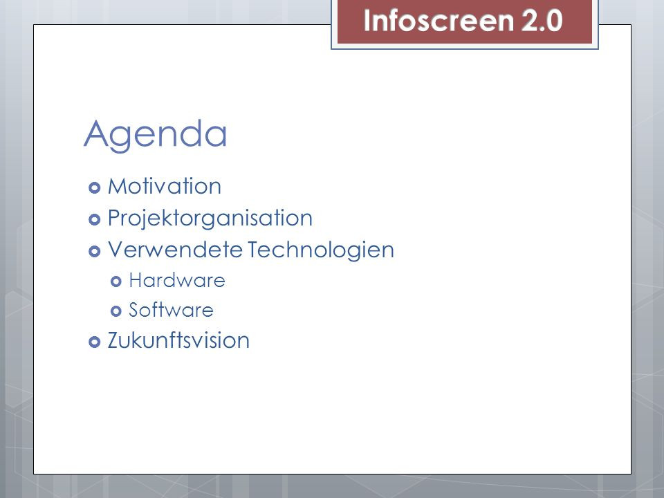 Agenda Motivation Projektorganisation Verwendete Technologien Hardware Software Zukunftsvision